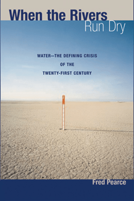 When the Rivers Run Dry: Water - The Defining Crisis of the Twenty-first Century (Unabridged) - Fred Pearce
