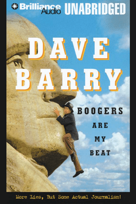 Boogers Are My Beat: More Lies, But Some Actual Journalism from Dave Barry (Unabridged) - Dave Barry