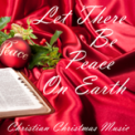 Free Download Christian Christmas Music Let There Be Peace On Earth Mp3