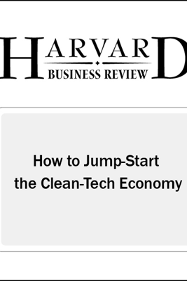 How to Jump-Start the Clean Tech Economy (Harvard Business Review) (Unabridged) - Mark W. Johnson, Josh Suskewicz