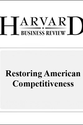 Restoring American Competitiveness (Harvard Business Review) (Unabridged) - Gary P. Pisano, Willy C. Shih