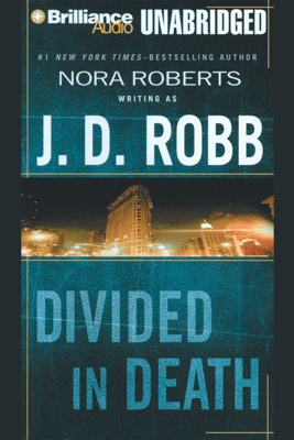 Divided in Death: In Death, Book 18 (Unabridged) - J. D. Robb