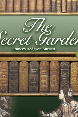 The Secret Garden (Unabridged) - Frances Hodgson Burnett