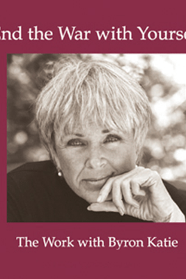 End the War with Yourself - Byron Katie Mitchell