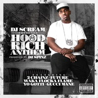 Hood Rich Anthem (feat. 2 Chainz, Future, Waka Flocka Flame, Yo Gotti & Gucci Mane) - Single - DJ Scream mp3 download