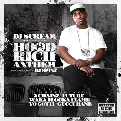 Hood Rich Anthem (feat. 2 Chainz, Future, Waka Flocka Flame, Yo Gotti & Gucci Mane) - Single - DJ Scream mp3 download