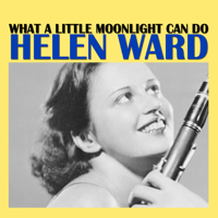 What a Little Moonlight Can Do (feat. Benny Goodman and His Orchestra) Helen Ward