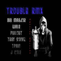 Trouble (Rmx) [feat. Pullout, Bei Maejor, TreySong, T-Pain, Wale & J.Cole] - Single - Bel Maejor mp3 download