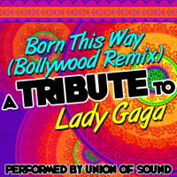Born This Way (Bollywood Remix) Union of Sound MP3