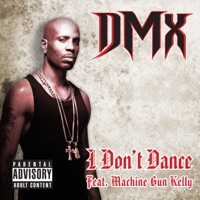 I Don't Dance (feat. Machine Gun Kelly) - Single - DMX mp3 download