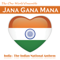 Jana Gana Mana (India: The Indian National Anthem) The One World Ensemble
