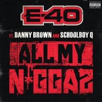 All My Ni**az (feat. Danny Brown & Schoolboy Q) - Single - E-40 mp3 download