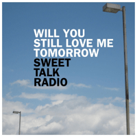 Will You Still Love Me Tomorrow Sweet Talk Radio MP3