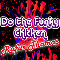 Do the Funky Chicken Rufus Thomas song