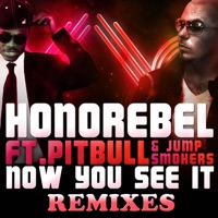 Now You See It (Remixes) [feat. Pitbull & Jump Smokers] - Honorebel mp3 download