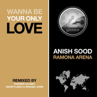 Wanna Be Your Only Love Anish Sood & Ramona Arena