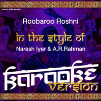 Roobaroo Roshni (In the Style of Naresh Iyer & A. R. Rahman) [Karaoke Version] Ameritz Indian Karaoke MP3