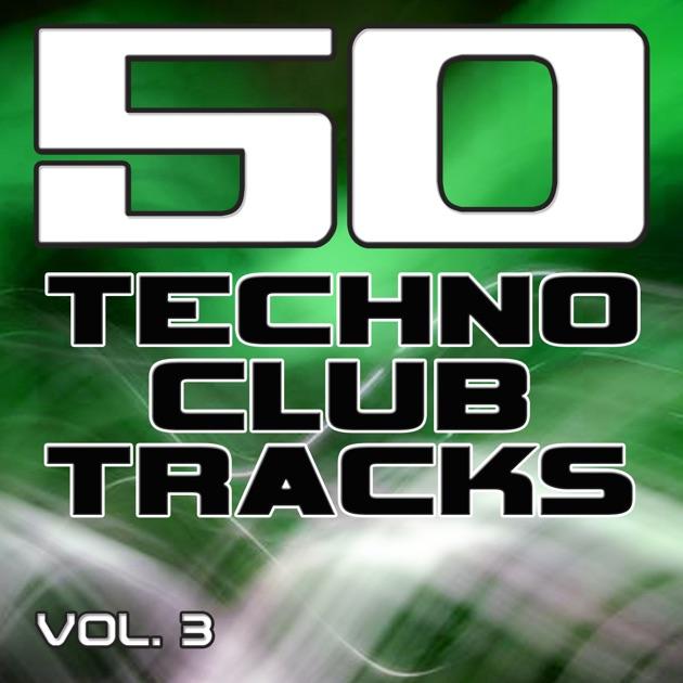 50 Techno Club Tracks Vol 3  Best Of Techno, Electro