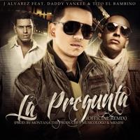 La Pregunta (feat. Tito El Bambino & Daddy Yankee) [Remix] - Single - J Alvarez mp3 download