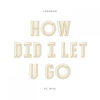 How Did I Let U Go (feat. Riya) Lenzman