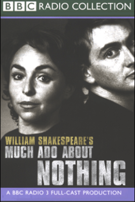 BBC Radio Shakespeare: Much Ado About Nothing (Dramatized) [Original Staging Fiction] - William Shakespeare