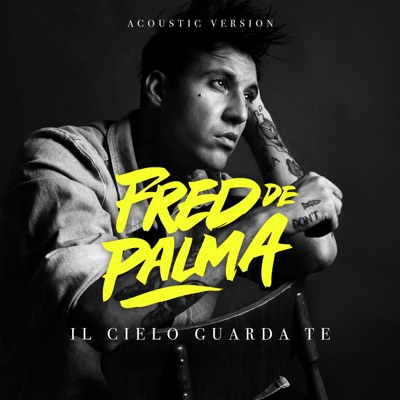 Il Cielo Guarda Te (Acoustic Version) - Fred De Palma mp3 download