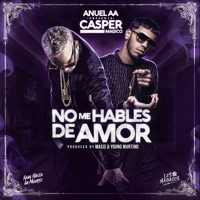 No Me Hables de Amor (feat. Anuel AA) - Single - Casper Mágico mp3 download