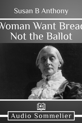 Woman Want Bread Not the Ballot - Susan B. Anthony