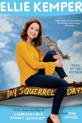 My Squirrel Days (Unabridged) - Ellie Kemper
