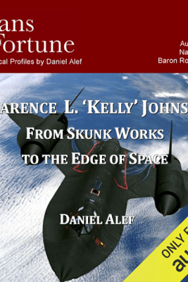 Clarence L. 'Kelley' Johnson: From Skunk Works to the Edge of Space (Unabridged) - Danie Alef