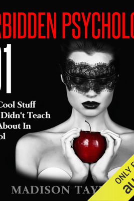 Forbidden Psychology 101: The Cool Stuff They Didn't Teach You About In School (Unabridged) - Madison Taylor