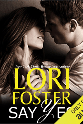 Say Yes (Unabridged) - Lori Foster
