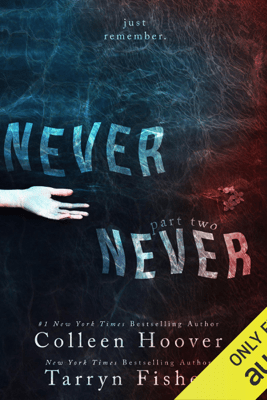 Never Never: Part Two (Unabridged) - Tarryn Fisher & Colleen Hoover