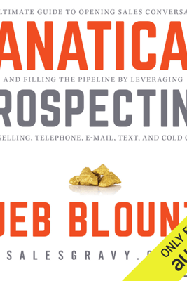 Fanatical Prospecting: The Ultimate Guide for Starting Sales Conversations and Filling the Pipeline by Leveraging Social Selling, Telephone, E-Mail, and Cold Calling (Unabridged) - Jeb Blount