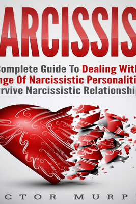 Narcissist: A Complete Guide to Dealing with a Range of Narcissistic Personalities - Survive Narcissistic Relationships. (Unabridged) - Victor Murphy