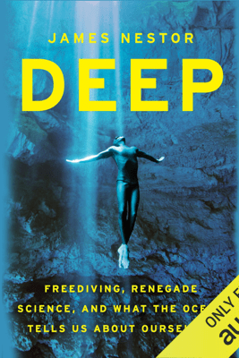 Deep: Freediving, Renegade Science, and What the Ocean Tells Us About Ourselves (Unabridged) - James Nestor