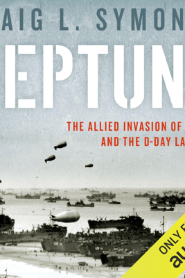 Neptune: The Allied Invasion of Europe and the D-Day Landings (Unabridged) - Craig L. Symonds