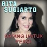 download lagu Rita Sugiarto Datang Untuk Pergi