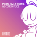 Free Download Purple Haze & KhoMha We Come in Peace Mp3
