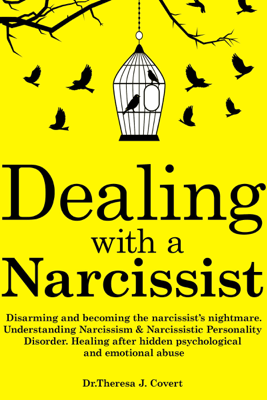 Dealing with a Narcissist: Disarming and Becoming the Narcissist's Nightmare. Understanding Narcissism & Narcissistic Personality Disorder. Healing After Hidden Psychological and Emotional Abuse (Unabridged) - Dr. Theresa J. Covert