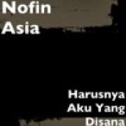 download lagu Nofin Asia Harusnya Aku Yang Disana