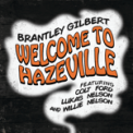 Free Download Brantley Gilbert Welcome to Hazeville (feat. Colt Ford, Lukas Nelson & Willie Nelson) Mp3