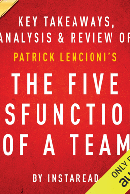 The Five Dysfunctions of a Team: A Leadership Fable, by Patrick Lencioni: Key Takeaways, Analysis & Review (Unabridged) - Instaread