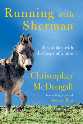Running with Sherman: The Donkey with the Heart of a Hero (Unabridged) - Christopher McDougall