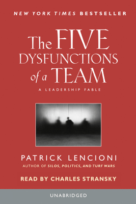 The Five Dysfunctions of a Team: A Leadership Fable (Unabridged) - Patrick Lencioni