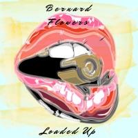 Loaded Up - Single - Bernard Flowers mp3 download