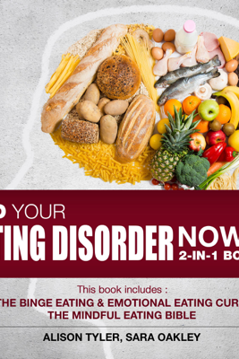 End Your Eating Disorder Now: 2-IN-1 Box Set:: The Binge Eating and Emotional Eating Cure, The Mindful Eating Bible (Unabridged) - Alison Tyler & Sara Oakley