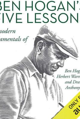 Ben Hogan's Five Lessons: The Modern Fundamentals of Golf (Unabridged) - Ben Hogan & Herbert Warren Wind