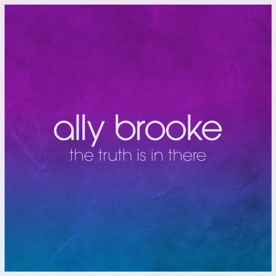 The Truth Is In There - Ally Brooke mp3 download