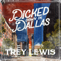 Trey Lewis - Dicked Down in Dallas Mp3